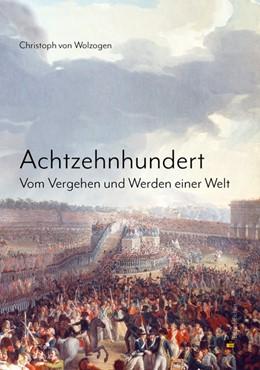 Abbildung von Wolzogen | Achtzehnhundert | 2017 | Vom Vergehen und Werden einer ...