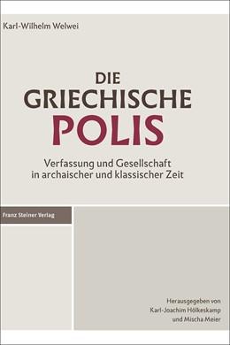 Abbildung von Welwei / Hölkeskamp / Meier | Die griechische Polis | 3. Auflage | 2017 | Verfassung und Gesellschaft in...