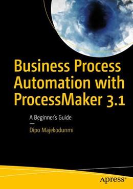 Abbildung von Majekodunmi   Business Process Automation with ProcessMaker 3.1   2018   A Beginner's Guide