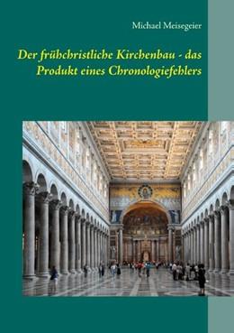Abbildung von Meisegeier | Der frühchristliche Kirchenbau - das Produkt eines Chronologiefehlers | 2017 | Versuch einer Neueinordnung mi...