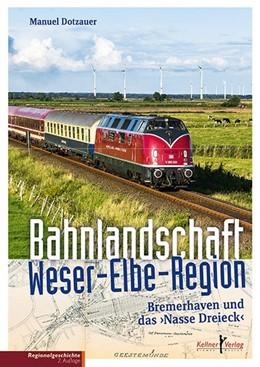 Abbildung von Dotzauer   Bahnlandschaft Weser-Elbe-Region   2017   Bremerhaven und das »Nasse Dre...