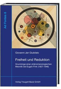 Abbildung von Giubilato   Freiheit und Reduktion   2017   Grundzüge einer phänomenologis...