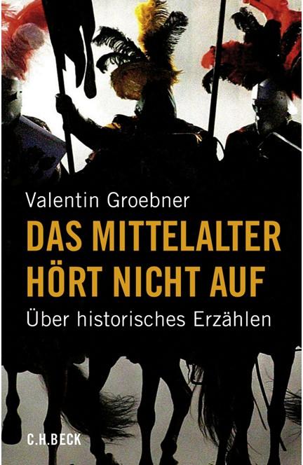 Cover: Valentin Groebner, Das Mittelalter hört nicht auf