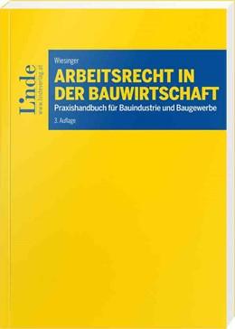 Abbildung von Wiesinger | Arbeitsrecht in der Bauwirtschaft | 3. Auflage 2018 | 2017 | Praxishandbuch für Bauindustri...