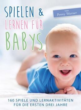 Abbildung von Warner | Spielen & Lernen für Babys | 1. Auflage | 2017 | beck-shop.de