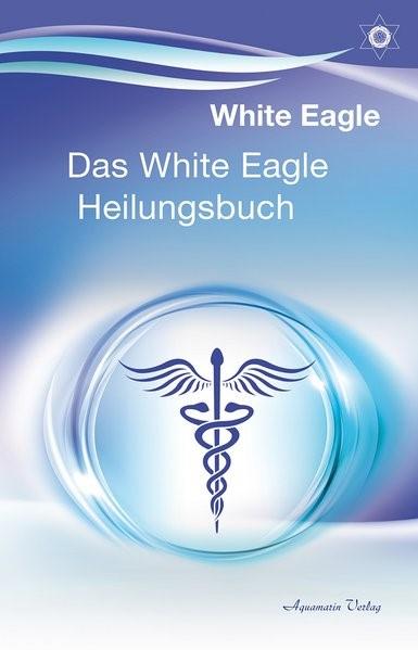 Das White Eagle Heilungsbuch   Eagle, 2018   Buch (Cover)