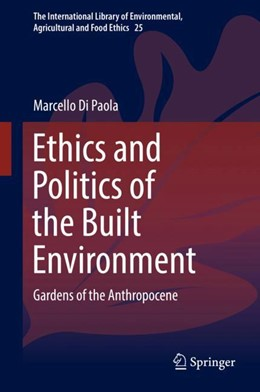 Abbildung von Di Paola | Ethics and Politics of the Built Environment | 1st ed. 2017 | 2018 | Gardens of the Anthropocene | 25