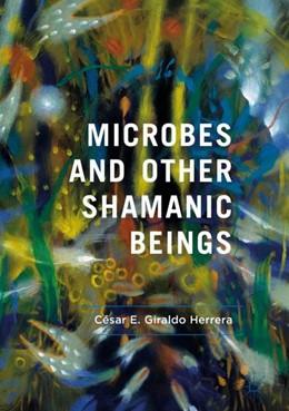 Abbildung von Giraldo Herrera   Microbes and Other Shamanic Beings   1st ed. 2018   2018