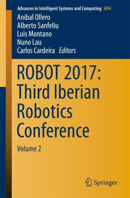 ROBOT 2017: Third Iberian Robotics Conference   Ollero / Sanfeliu / Montano / Lau / Cardeira   1st ed. 2018, 2017   Buch (Cover)