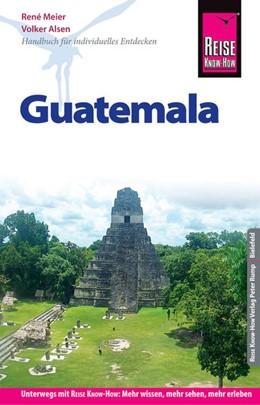 Abbildung von Honner / Meier / Alsen   Reise Know-How Reiseführer Guatemala   11., neu bearbeitete und komplett aktualisierte Auflage   2018