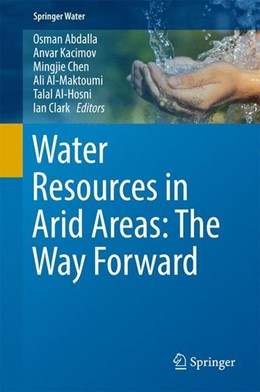 Abbildung von Abdalla / Kacimov / Chen / Al-Maktoumi / Al-Hosni / Clark | Water Resources in Arid Areas: The Way Forward | 1st ed. 2017 | 2017