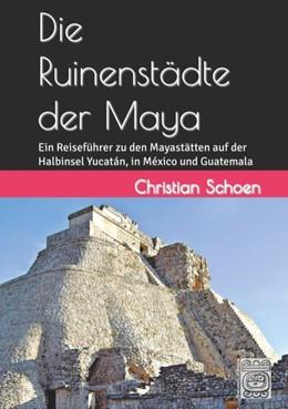 Abbildung von Schoen   Die Ruinenstädte der Maya   2. Auflage   2017   Ein Reiseführer zu den Mayastä...