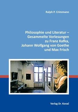 Abbildung von Crimmann | Philosophie und Literatur – Gesammelte Vorlesungen zu Franz Kafka, Johann Wolfgang von Goethe und Max Frisch | 1. Auflage | 2018 | 23 | beck-shop.de