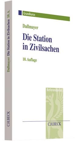 Abbildung von Dallmayer | Die Station in Zivilsachen | 10., überarbeitete Auflage | 2018 | Grundkurs für Rechtsreferendar...