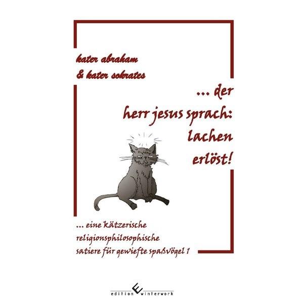 der herr jesus sprach: lachen erlöst! eine kätzerische religionsphilosophische satiere für gewiefte spaßvögel 1   Abraham / Sokrates, 2017   Buch (Cover)