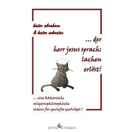 Abbildung von Abraham / Sokrates | der herr jesus sprach: lachen erlöst! eine kätzerische religionsphilosophische satiere für gewiefte spaßvögel 1 | 2017 | Eine kätzerische religionsphil...