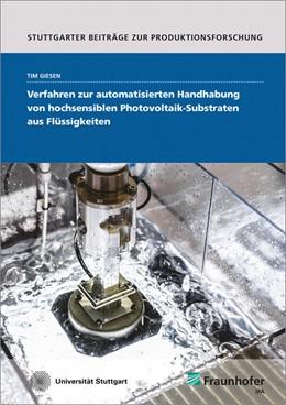 Abbildung von Giesen | Verfahren zur automatisierten Handhabung von hochsensiblen Photovoltaik-Substraten aus Flüssigkeiten | 2017