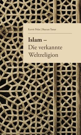 Abbildung von Polat / Yanar | Islam - Die verkannte Weltreligion | 1 | 2017