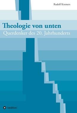 Abbildung von Kremers | Theologie von unten | 1 | 2017 | Querdenker des 20. Jahrhundert...