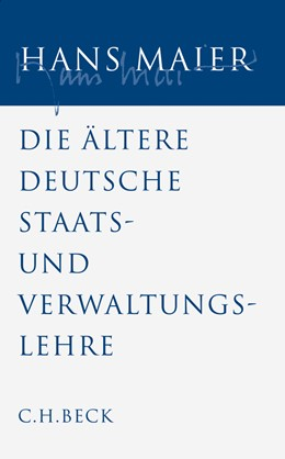 Abbildung von Maier, Hans | Gesammelte Schriften, Band 4: Die ältere deutsche Staats- und Verwaltungslehre | 1. Auflage | 2009 | beck-shop.de