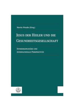 Abbildung von Wendte | Jesus der Heiler und die Gesundheitsgesellschaft | 1. Auflage | 2018 | beck-shop.de
