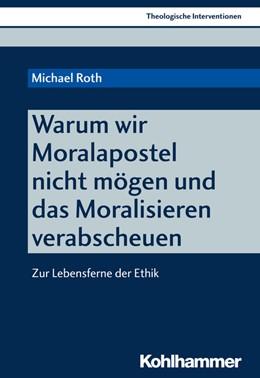 Abbildung von Roth | Warum wir Moralapostel nicht mögen und das Moralisieren verabscheuen | 1. Auflage | 2017 | 1 | beck-shop.de