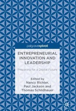 Abbildung von Richter / Jackson / Schildhauer | Entrepreneurial Innovation and Leadership | 1st ed. 2018 | 2018 | Preparing for a Digital Future