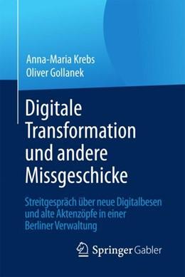 Abbildung von Krebs / Gollanek | Digitale Transformation und andere Missgeschicke | 2017 | Streitgespräch über neue Digit...