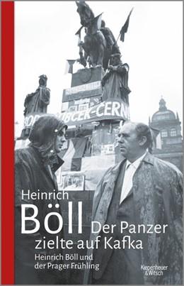 Abbildung von Böll | Der Panzer zielte auf Kafka | 2018 | Heinrich Böll und der Prager F...