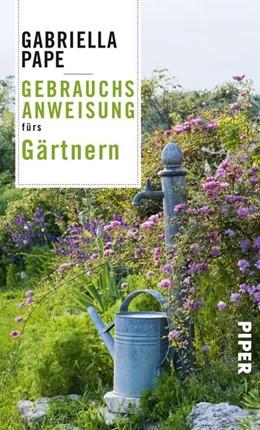 Abbildung von Pape | Gebrauchsanweisung fürs Gärtnern | 1. Auflage | 2018 | beck-shop.de