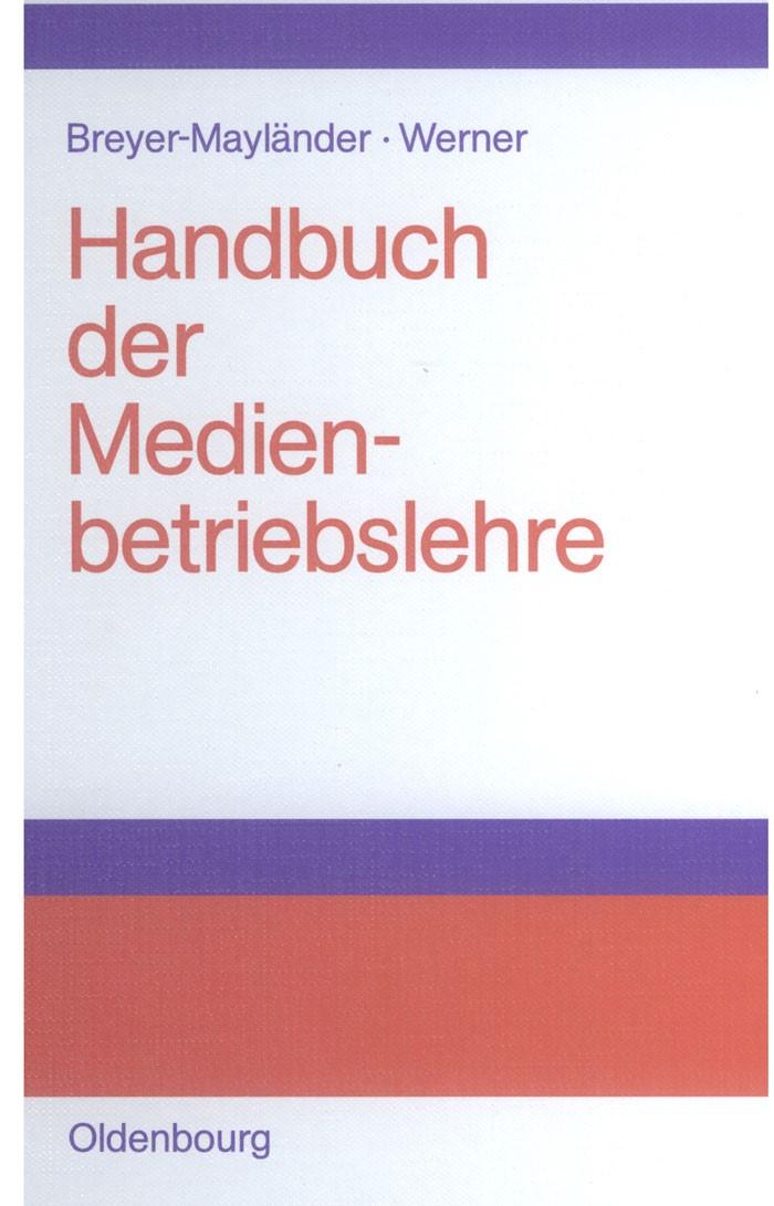Abbildung von Breyer-Mayländer / Werner | Handbuch der Medienbetriebslehre | 2003