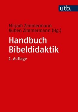 Abbildung von Zimmermann / Zimmermann (Hrsg.)   Handbuch Bibeldidaktik   2. überarbeitete Auflage   2018