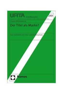 Abbildung von Mühlenbernd   Der Titel als Marke?   2008   Zum Verhältnis von Titel- und ...