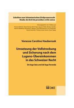 Abbildung von Haubensak | Umsetzung der Vollstreckung und Sicherung nach dem Lugano-Übereinkommen in das Schweizer Recht | 1. Auflage | 2017 | Band 26 | beck-shop.de