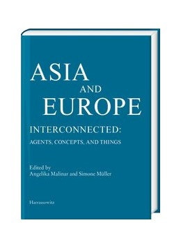 Abbildung von Malinar / Müller | Asia and Europe - Interconnected: Agents, Concepts, and Things | 2019
