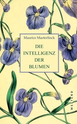 Abbildung von Maeterlinck   Die Intelligenz der Blumen   1. Auflage   2018   beck-shop.de