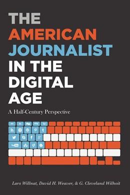 Abbildung von Willnat / Weaver / Wilhoit | The American Journalist in the Digital Age | 2017 | A Half-Century Perspective