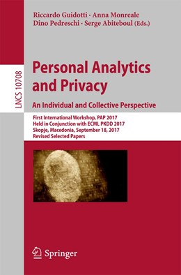 Abbildung von Abiteboul / Guidotti / Monreale / Pedreschi | Personal Analytics and Privacy. An Individual and Collective Perspective | 1st ed. 2017 | 2017 | First International Workshop, ...