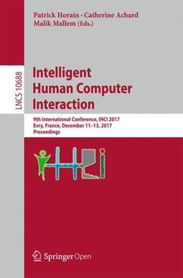 Abbildung von Achard / Horain / Mallem | Intelligent Human Computer Interaction | 1st ed. 2017 | 2017 | 9th International Conference, ...