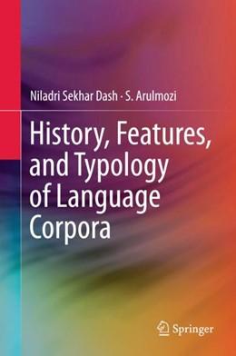 Abbildung von Dash / Arulmozi | History, Features, and Typology of Language Corpora | 1. Auflage | 2018 | beck-shop.de