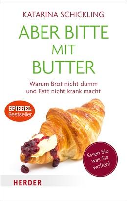 Abbildung von Schickling | Aber bitte mit Butter | 2018 | Warum Brot nicht dumm und Fett...