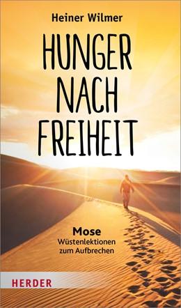 Abbildung von Wilmer / Biallowons   Hunger nach Freiheit   2018   Mose - Wüstenlektionen zum Auf...
