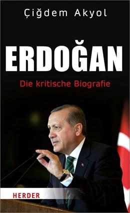 Abbildung von Akyol | Erdogan | 1. Auflage d. vollständig überarbeitete und erweiterten Neuausgabe | 2018 | Die kritische Biografie