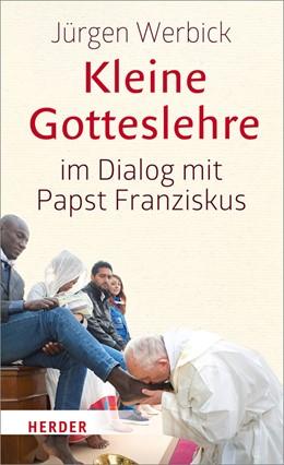 Abbildung von Werbick | Kleine Gotteslehre im Dialog mit Papst Franziskus | 2018