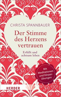 Abbildung von Spannbauer | Der Stimme des Herzens vertrauen | 1. Auflage | 2018 | beck-shop.de