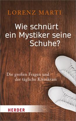 Abbildung von Marti   Wie schnürt ein Mystiker seine Schuhe?   2018   Die großen Fragen und der tägl...