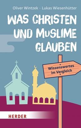 Abbildung von Wintzek / Wiesenhütter | Was Christen und Muslime glauben | 2018 | Wissenwertes im Vergeich