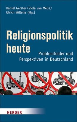 Abbildung von Gerster / Melis / Willems | Religionspolitik heute | 2018 | Problemfelder und Perspektiven...