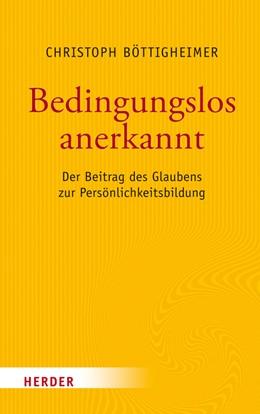 Abbildung von Böttigheimer | Bedingungslos anerkannt | 2018 | Der Beitrag des Glaubens zur P...