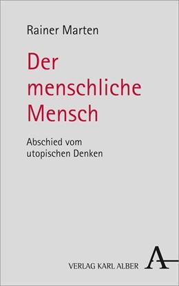 Abbildung von Marten | Der menschliche Mensch | 1. Auflage der um ein Nachwort erweiterten Neuausgabe | 2018 | Abschied vom utopischen Denken